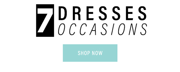 7 Dresses for 7 Occasions | Shop Now