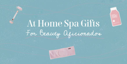 At-Home Spa Gifts for Beauty Aficionados